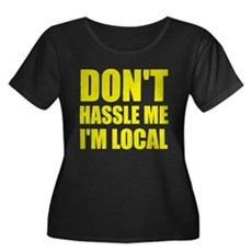 Don't Hassle Me I'm Local Womens Plus Size Scoop