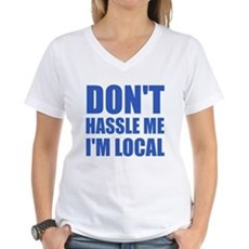 Don't Hassle Me I'm Local Womens V-Neck T-Shirt