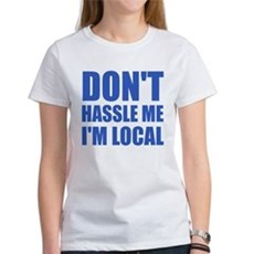 Don't Hassle Me I'm Local Womens T-Shirt