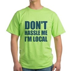 Don't Hassle Me I'm Local Green T-Shirt