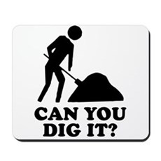 Can You Dig It Mousepad
