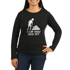 Can You Dig It Womens Long Sleeve T-Shirt