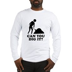 Can You Dig It Long Sleeve T-Shirt