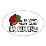 Be Vewy Quiet I'm Birding Sticker (Oval)