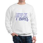 Through Rain... I Bird Sweatshirt