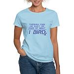 Through Rain... I Bird Women's Light T-Shirt