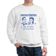 Procrastinators: Leaders of T Sweatshirt