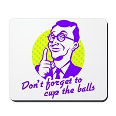 Don't forget to cup the balls Mousepad