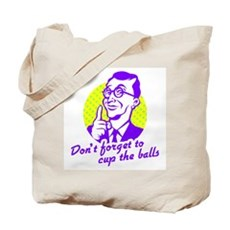 Don't forget to cup the balls Tote Bag