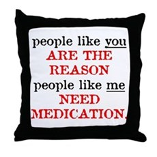 People Like You.. Medication Throw Pillow