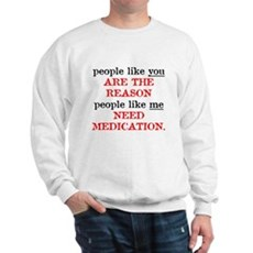 People Like You.. Medication Sweatshirt