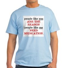 People Like You.. Medication Light T-Shirt