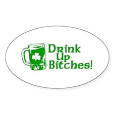 Drink Up Bitches! Oval Sticker