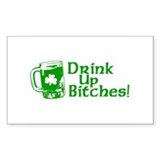Drink Up Bitches! Rectangle Sticker