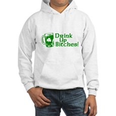 Drink Up Bitches! Hooded Sweatshirt