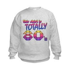 This Shirt is Totally 80's Kids Sweatshirt