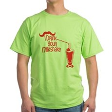 I Drink Your Milkshake Green T-Shirt
