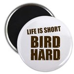 Life is Short Bird Hard Magnet