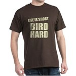 Life is Short Bird Hard Dark T-Shirt