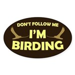 Don't Follow Me I'm Birding Sticker (Oval)