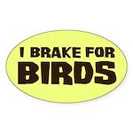 I Brake For Birds Oval Sticker