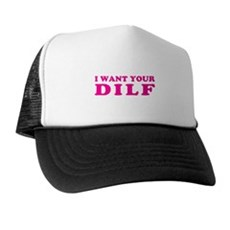 I want your DILF Trucker Hat
