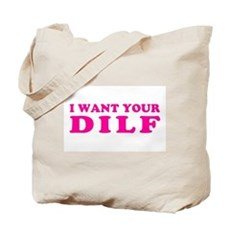 I want your DILF Tote Bag