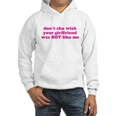 Don't cha wish your girlfrien Hooded Sweatshirt
