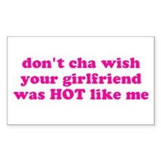 Don't cha wish your girlfrien Sticker (Rectangular