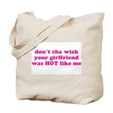 Don't cha wish your girlfrien Tote Bag