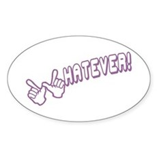 Whatever! Oval Sticker