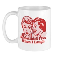 Sometimes I Pee When I Laugh Mug