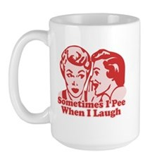 Sometimes I Pee When I Laugh Large Mug