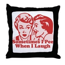 Sometimes I Pee When I Laugh Throw Pillow