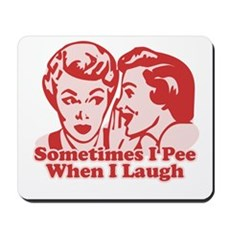 Sometimes I Pee When I Laugh Mousepad