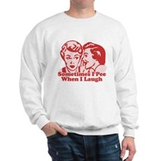 Sometimes I Pee When I Laugh Sweatshirt