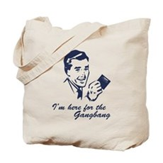 I'm Here For The Gangbang Tote Bag