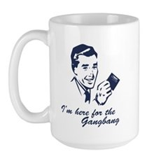 I'm Here For The Gangbang Large Mug