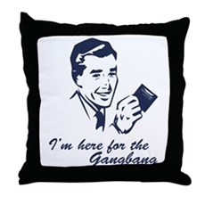 I'm Here For The Gangbang Throw Pillow