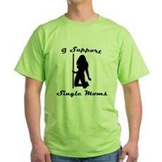 I Support Single Moms Green T-Shirt