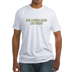She Looked Good Last Night Fitted T-Shirt