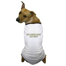 She Looked Good Last Night Dog T-Shirt