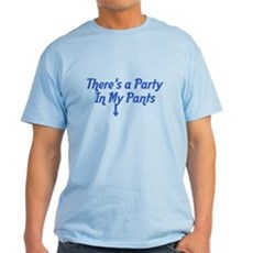 There's a Party In My Pants Light T-Shirt