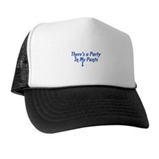 There's a Party In My Pants Trucker Hat