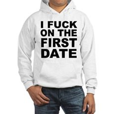 I Fuck on the First Date Hooded Sweatshirt