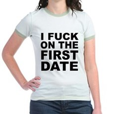 I Fuck on the First Date Jr Ringer T-Shirt