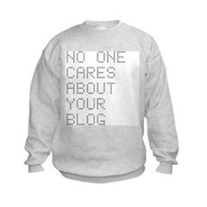 No One Cares About Your Blog Kids Sweatshirt