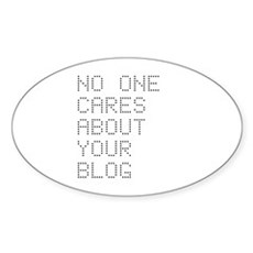 No One Cares About Your Blog Oval Sticker
