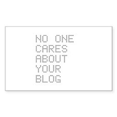 No One Cares About Your Blog Rectangle Sticker