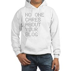No One Cares About Your Blog Hooded Sweatshirt